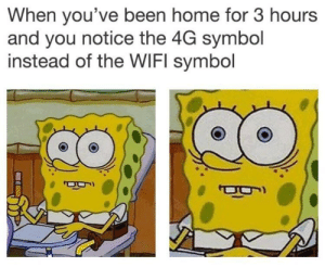 Never make this mistake: When you've been home for 3 hours  and you notice the 4G symbol  instead of the WIFI symbol Never make this mistake