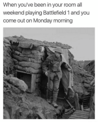 Lmao 😂 🕹 Follow us for more! @codmemesftw 👉 Tag a friend!: When you've been in your room all  weekend playing Battlefield 1 and you  come out on Monday morning Lmao 😂 🕹 Follow us for more! @codmemesftw 👉 Tag a friend!