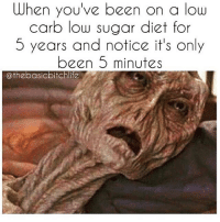 Dieting, Kardashians, and Memes: When you've been on a low  carb low sugar diet for  5 years and notice it's only  been 5 minutes  @thebasicbitchlife 😂😂😂😂lmao @will_ent - -(rp @thebasicbitchlife) - - - - - text post textpost textposts relatable comedy humour funny kyliejenner kardashians hiphop follow4follow f4f kanyewest like4like l4l tumblr tumblrtextpost imweak lmao justinbieber relateable lol hoeposts memesdaily oktweet funnymemes hiphop bieber trump