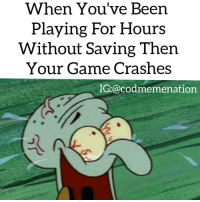 Memes, Angel, and Angels: When You've Been  Playing For Hours  Without Saving Then  Your Game Crashes  IG Cacodmemenation Just a few hours of my life I'm never getting back😩😂😂FOLLOW @codmemenation for more!😂👌DOUBLE TAP❤🙄 ➖➖➖➖➖➖➖➖➖➖➖➖➖➖➖➖➖✔Credit: Follow my backup @cod_meme_nation 😎 Animal page🐶@animal.angel ➖➖➖➖➖➖➖➖➖➖➖➖➖➖➖ ❤Leave a Like❤ 🗨Or a comment💬 😷hate-self promotion=delete😷 stay classy 🎩and have a nice day 😀👍 ➖➖➖➖➖➖➖➖➖➖➖➖➖➖➖ ⏬ Hasgtags (ignore) ⏬ cod callofduty callofdutymemes kontrolfreeks gfuel game gaming gamingmeme gamer fazerain gamer scuf meme memes dank dankmemes battlefield battlefield1 battlefield4 gta gtav gta5 gtavonline cod4 comedy savage humor