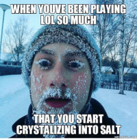 Memes, Chillis, and 🤖: WHEN YOUVE BEEN PLAYING  LOL SO MUCH  THAT YOU START  CRYSTALIZINGINTO EME FUL COM Ya it looks slightly chilly today. Follow @9gag @9gagmobile 9gag winter