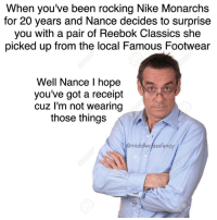 @fashiondads_ is my spirit animal: When you've been rocking Nike Monarchs  for 20 years and Nance decides to surprise  you with a pair of Reebok Classics she  picked up from the local Famous Footwear  Well Nance l hope  you've got a receipt  cuz I'm not wearing  those things  @middleclassfancy @fashiondads_ is my spirit animal