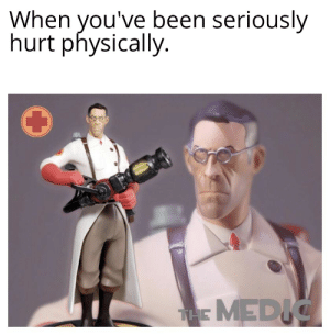 I nEeD heaLiNG: When you've been seriously  hurt physically.  THE MEDIC I nEeD heaLiNG