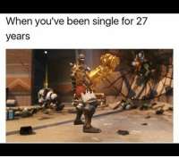 Wow, how long till it becomes gold? Overwatch Overwatchmeme Doomfist Doomfistmeme meme: When you've been single for 27  years Wow, how long till it becomes gold? Overwatch Overwatchmeme Doomfist Doomfistmeme meme