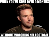 The waiting is almost over LIKE NFL Memes!: WHEN YOU'VE GONE OVER 5 MONTHS  ONFLMEMEZ  WITHOUTWATCHING NFL FOOTBALL The waiting is almost over LIKE NFL Memes!