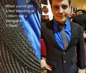 This suit is perfect for this wedding I'm going to! I'll take it! by mksedai FOLLOW 4 MORE MEMES.: When you've got  a Red Wedding at  400pm but a  betayalat  130pm This suit is perfect for this wedding I'm going to! I'll take it! by mksedai FOLLOW 4 MORE MEMES.