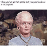 Lol, Memes, and 🤖: when you've got hot gossip but you promised not  to tell anyone  Super  oeluxe 😆 lol