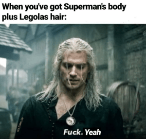 Youve Got: When you've got Superman's body  plus Legolas hair:  Fuck. Yeah  u/J_Calen_Up