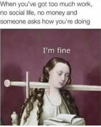 College, Life, and Money: When you've got too much work,  no social life, no money and  someone asks how you're doing  I'm fine I'm fine 🙂 engineering engineer engineers howyoudoin mechanicalengineering engineeringrepublic civilengineering electricalengineering science chemistry college universitylife graduation alumni