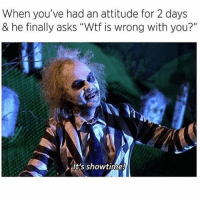 "Memes, Wtf, and Showtime: When you've had an attitude for 2 days  & he finally asks ""Wtf is wrong with you?""  lt's showtime I'm glad you asked 😈 Rp @that_cheeky_cow @that_cheeky_cow goodgirlwithbadthoughts 💅🏼"