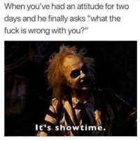 "Memes, Fuck, and Showtime: When you've had an attitude for two  days and he finally asks ""what the  fuck is wrong with you?""  lt's showtime. Let's go 😈 Follow @thepettybitch @thepettybitch @thepettybitch @thepettybitch"