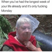 Dank, Fml, and Fucking: When you've had the longest week of  your life already and it's only fucking  Monday FML