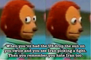 Yet all the fighting is in Iraq? 2020 is on meth: When you've had the US drop the sun on  you twice and you see Iran picking a fight.  Then you remember you hate Iran too. Yet all the fighting is in Iraq? 2020 is on meth