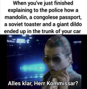 Proposing a new format is always stressful: When you've just finished  explaining to the police how a  mandolin, a congolese passport,  a soviet toaster and a giant dildo  ended up in the trunk of your car  Alles klar, Herr Kommissar? Proposing a new format is always stressful
