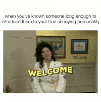 tag ur bestie: when you've known someone long enough to  introduce them to your true annoying personality  @bustle  WEL GOME tag ur bestie