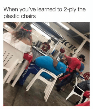 Ply: When you've learned to 2-ply the  plastic chairs