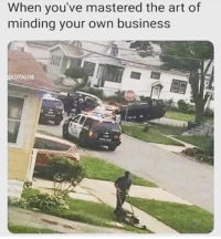 Minding Your Own Business: When you've mastered the art of  minding your own business  LUTALOB