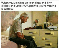 Clothes, Cum, and Funny: When you've mixed up your clean and dirty  clothes and you're 99% positive you're wearing  a cum rag  acebookcomlshitscroll Lmao @Genuineguy has the best memes and captions follow asap 🔥😂