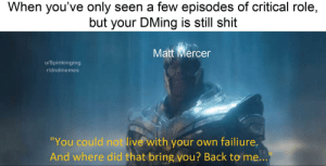 "Run, Shit, and Live: When you've only seen a few episodes of critical role,  but your DMing is still shit  Matt Mercer  u/Spinkinging  rldndmemes  ""You could not live with your own failiure.  And where did that bring you? Back to me... Dread it, run from it"