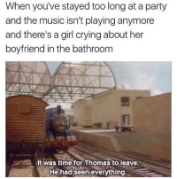 Crying, Lit, and Music: When you've stayed too long at a party  and the music isn't playing anymore  and there's a girl crying about her  boyfriend in the bathroom  It was time for Thomas to leave.  He had seen everything This weekend gonna be lit 😏👈