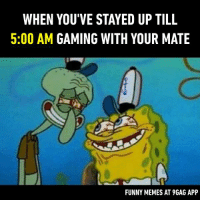 9gag, Dank, and Funny: WHEN YOU'VE STAYED UP TILL  5:00 AM  GAMING WITH YOUR MATE  FUNNY MEMES AT 9GAG APP Just till 5am? Your weaknesses disgust me. See how'd 9gaggers comment: https://9gag.com/gag/aZm9XdW/sc/gaming?ref=fbsc