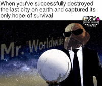 Destiny, Meme, and Nerd: When you've successfully destroyed  the last city on earth and captured its  only hope of survival  DGM  DESTINY GUARDIA Mr. Ghaulwide 😎 Admin Rob {Partners😝} @letsplay_trixie ------------------ destinymeme destinymemes destinyfail destiny crota guardian meme nightfall gamer gamermeme nerd destinythegame ironbanner crucible xur psn xbox gjallarhorn bungie destinycommunity houseofwolves videogames trialsofosiris thetakenking destinyguardianmeme destinythegame riseofiron destiny2