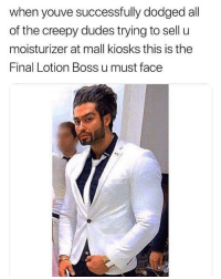 One of these exist in every mall 😂😂😂: when youve successfully dodged all  of the creepy dudes trying to sell u  moisturizer at mall kiosks this is the  Final Lotion Boss u must face One of these exist in every mall 😂😂😂