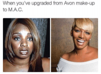 Avon, Memes, and 🤖: When you've upgraded from Avon make-up  to M.A.C. lmao