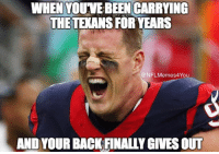 Memes, Nfl, and Houston Texans: WHEN YOUVEBEEN CARRYING  THE TEANS FOR YEARS  NFL Memes4You  ANDYOUR BACK FINALLY GIVES OUT The Houston Texans are in trouble!!!  LIKE NFL Memes!
