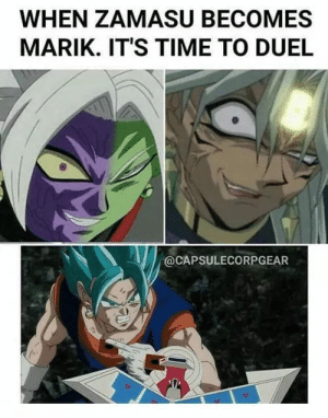 Memes, Time, and 🤖: WHEN ZAMASU BECOMES  MARIK. IT'S TIME TO DUEL  @CAPSULECORPGEAR -MiKill