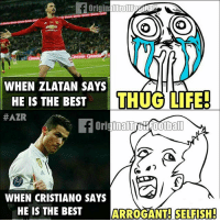 Football, Life, and Memes: WHEN ZLATAN SAYS  HE IS THE BEST  THUG LIFE!  HAZR  ootball  WHEN CRISTIANO SAYS  HE IS THE BEST  ARROGANT SELFISH! Double Standards! 😂😂😂 🔻FREE FOOTBALL EMOJIS ➡️ LINK IN OUR BIO! ⚽️👀