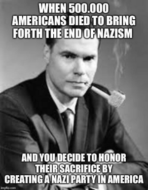 George Lincoln Rockwell has gotta be the single most retarded man in the whole of the North America: WHEN500.000  AMERICANS DIED TO BRING  FORTH THE ENDOF NAZISM  AND YOU DECIDE TO HONOR  THEIRSACRIFICEBY  CREATING ANAZIPARTY IN AMERICA  imgflip.com George Lincoln Rockwell has gotta be the single most retarded man in the whole of the North America
