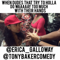 "Gg, Memes, and Too Much: WHENDUDES THAT TRY TO HOLLA  DO WAAAAAY TOO MUCH  WITH THEIR HANDS  @ERICA GALLOWAY  OTONYBAKERCOMEDY TonyBakerHands w- @erica_galloway @obloombloom @gg_smilez @amarielee_comedy ""Humbly, humbly tho."""