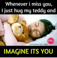 miss you: Wheneuer i miss you,  I just hug my teddy and  Ishu  Feel My Heart Pain  .QQ  IMAGINE ITS YOU