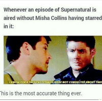 Whenever an episode of Supernatural is  aired without Misha Collins having starred  in it  KNow FOR A THE  WERE NOT coNSULTEDADourTHAT  This is the most accurate thing ever. - Not Moose