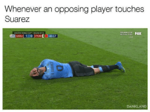Fifa, World Cup, and Fifa World Cup: Whenever an opposing player touches  Suarez  2018 FIFA WORLD CUP ROUND OF 16  LIVE  DANKLAND Or maybe he just loves the grass