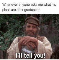 Asks, You, and What: Whenever anyone asks me what my  plans are after graduation  Ill tell you You tell me 😂