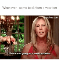 Forever, Vacation, and Girl Memes: Whenever come back from a vacation  tches com  There's a lot going on, I need a vacation. Vacation forever