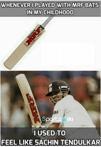 Memes, 🤖, and Bat: WHENEVER I PLAYED WITH MRF BATS  IN MY CHILDHOOD  RA  USED TO  FEEL LIKE SACHIN TENDULKAR Ever happened with you while batting with MRF bat?
