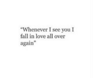 "Fall, Love, and All: ""Whenever I see you I  fall in love all over  again"""