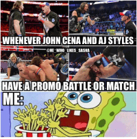 Memes, 🤖, and Another: WHENEVER JOHN CENA AND AJ STYLES  @HE WHO LIKES SASHA  HAVE A PROMO BATTLE OR. MATCH  ME These 2 are simply on another level 🙌. Their sequences together in the ring tonight were fantastic as they always are and really made the triple threat match great tonight. I don't think I'll ever get tired of watching them go at it. wwe wwf wwememes johncena hustleloyaltyrespect nevergiveup youcantseeme cenation ajstyles phenomenal phenomenalone thephenomenalone finnbalor wwesmackdown wrestler wrestling prowrestling professionalwrestling wwememe spongebob wwenetwork wwechampion raw wyattfamily smackdown smackdownlive sdlive wweraw braywyatt nxt