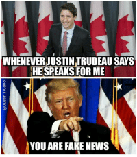 He's fake everything.: WHENEVER JUSTINTRUDEAUSAYS  HE SPEAKS FOR ME  YOU ARE FAKE NEWS He's fake everything.