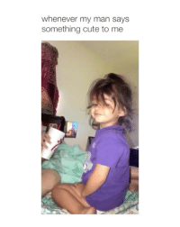 Cute, Girl Memes, and Man: whenever my man says  something cute to me i felt this