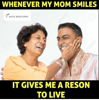 Memes, Moms, and Live: WHENEVER MY MOM SMILES  BACK BENCHERS  IT GIVES ME A RESON  TO LIVE Mom <3