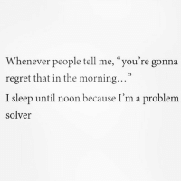 """Memes, 🤖, and Repost: Whenever people tell me, """"you're gonna  regret that in the morning  I sleep until noon because I'm a problem  solver Problem solved 💁🏼 Repost @sobasicicanteven @sobasicicanteven @sobasicicanteven sobasicicanteven fabsquad goodgirlwithbadthoughts 💅🏽"""