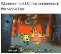 The Middle, Red, and Dublin: Whenever the U.S. tries to intervene in  the Middle East  We did it PatrickIWe saved the city.  We saved the city,  We did it Patřick! We saved the city - Red Dublin