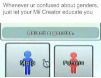 mii: Whenever ur confused about genders,  just let your Mii Creator educate you  Bondi  Malo