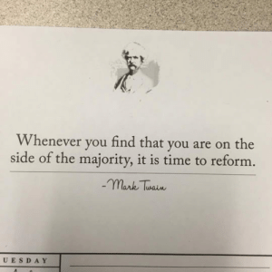 srsfunny:The Original Hipster Quote By Mark Twain: Whenever you find that you are on the  side of the majority, it is time to reform  mark Tuain  UESD A Y srsfunny:The Original Hipster Quote By Mark Twain