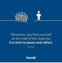 Like this if you agree and tag a friend that needs to see this!: Whenever you find yourself  on the side of the majority,  it is time to pause and reflect.  MARK TWAIN  foundr Like this if you agree and tag a friend that needs to see this!