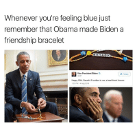 Best Friend, Memes, and Blue: Whenever you're feeling blue just  remember that Obama made Biden a  friendship bracelet  BARACK  Vice President Biden  Follow  Happy 55th, Barack! A brother to me, a best friend forever.  133 PM-4 Aug 2016
